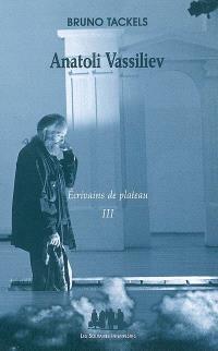 Ecrivains de plateau. Volume 3, Anatoli Vassiliev