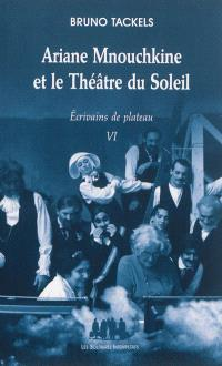 Ecrivains de plateau. Volume 6, Ariane Mnouchkine et le théâtre du Soleil