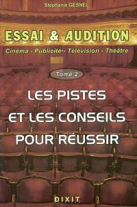 Essai et audition : cinéma, publicité, télévision, théâtre. Volume 2, Les pistes et les conseils pour réussir