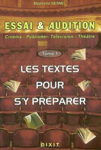 Essai et audition : cinéma, publicité, télévision, théâtre. Volume 1, Les textes pour s'y préparer