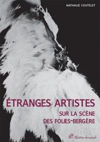 Etranges artistes sur la scène des Folies-Bergères : 1871-1936