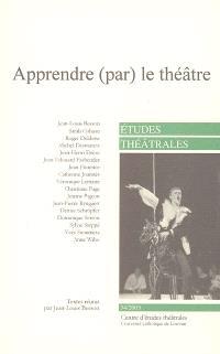 Etudes théâtrales. n° 34, Apprendre (par) le théâtre : actes du colloque