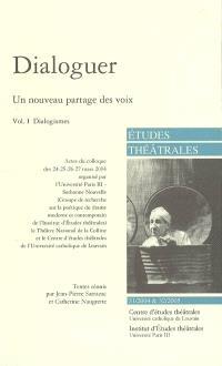 Etudes théâtrales. n° 31-32, Dialoguer, un nouveau partage des voix : 1re partie : dialogismes : actes du colloque des 24-27 mars 2004