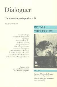 Etudes théâtrales. n° 33, Dialoguer, un nouveau partage des voix : 2e partie : mutations : actes du colloque du 24-27 mars 2004