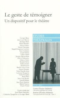 Etudes théâtrales. n° 51-52, Le geste de témoigner : un dispositif pour le théâtre : actes du colloque de Paris (25 mars 2011) et Louvain-la-Neuve (13 et 14 mai 2011)