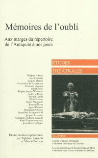 Etudes théâtrales. n° 44-45, Mémoires de l'oubli : aux marges du répertoire de l'Antiquité à nos jours