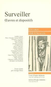 Etudes théâtrales. n° 36, Surveiller : oeuvres et dispositifs