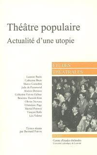 Etudes théâtrales. n° 40, Théâtre populaire : actualité d'une utopie