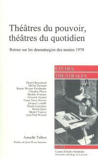 Etudes théâtrales. n° 43, Théâtres du pouvoir, théâtres du quotidien : retour sur les dramaturgies des années 1970