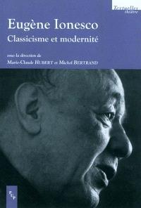 Eugène Ionesco : classicisme et modernité