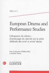 European drama and performance studies. n° 2, L'éloquence du silence : dramaturgie du non-dit sur la scène théâtrale des XVIIe et XVIIIe siècles