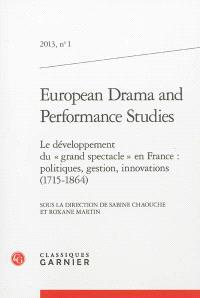 European drama and performance studies. n° 1, Le développement du grand spectacle en France : politiques, gestion, innovations (1715-1864)