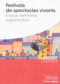 Festivals de spectacles vivants : enjeux, territoires, organisation