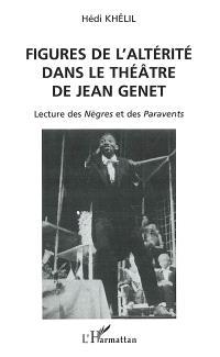 Figures de l'altérité dans le théâtre de Jean Genet : lecture des Nègres et des Paravents