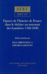 Figures de l'histoire de France dans le théâtre au tournant des Lumières, 1760-1830