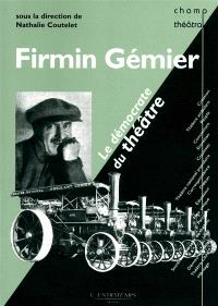 Firmin Gémier, le démocrate du théâtre : anthologie des textes de Firmin Gémier