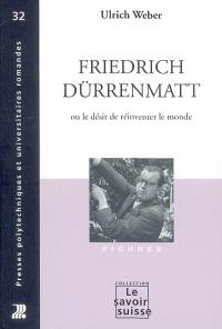 Friedrich Dürrenmatt ou Le désir de réinventer le monde
