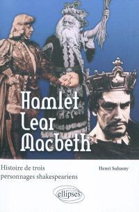 Hamlet, Lear, Macbeth : histoire de trois personnages shakespeariens