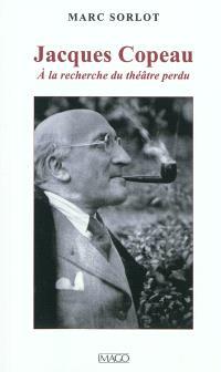 Jacques Copeau : à la recherche du théâtre perdu