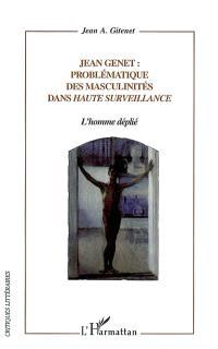 Jean Genet : problématique des masculinités dans Haute surveillance : l'homme déplié