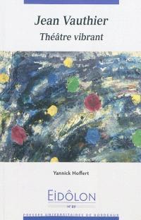 Jean Vauthier : théâtre vibrant