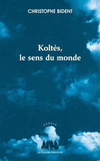 Koltès : le sens du monde