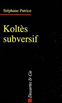 Koltès subversif