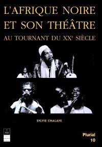 L'Afrique noire et son théâtre au tournant du XXe siècle