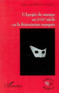 L'apogée du masque au XVIIIe siècle ou La Sérénissime masquée