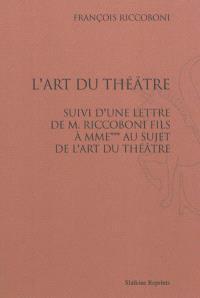 L'art du théâtre. Suivi de Une Lettre de M. Riccoboni fils à Mme*** au sujet de l'art du théâtre