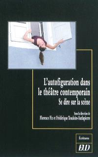 L'autofiguration dans le théâtre contemporain : se dire sur la scène