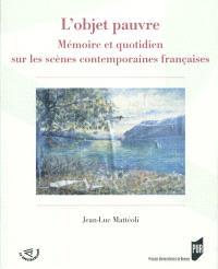 L'objet pauvre : mémoire et quotidien sur les scènes contemporaines françaises
