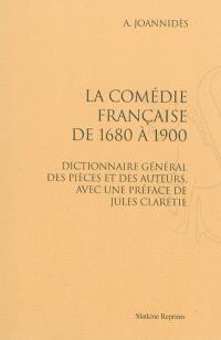 La Comédie française de 1680 à 1900 : dictionnaire général des pièces et des auteurs