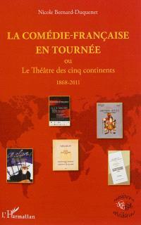 La Comédie-Française en tournée ou Le Théâtre des cinq continents : 1868-2011