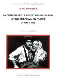 La diffusion et la réception du théâtre latino-américain en France de 1958 à 1986