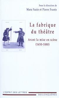 La fabrique du théâtre : avant la mise en scène (1650-1880)