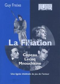 La filiation Copeau, Lecoq, Mnouchkine : une lignée du jeu de l'acteur