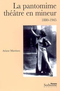 La pantomime, théâtre en mineur : 1880-1945