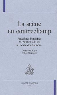 La scène en contrechamp : anecdotes françaises et traditions de jeu au siècle des Lumières