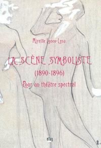 La scène symboliste (1890-1896) : pour un théâtre spectral