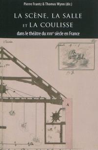 La scène, la salle et la coulisse dans le théâtre du XVIIIe siècle en France