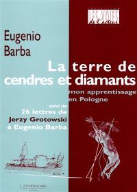 La terre de cendres et diamants : mon apprentissage en Pologne : suivi de 26 lettres de Jerzy Grotowski à Eugénio Barba