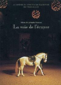 La voie de l'écuyer : Académie du spectacle équestre de Versailles