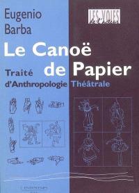 Le canoë de papier : traité d'anthropologie théâtrale