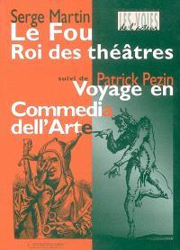 Le fou, roi des théâtres. Suivi de Parlerie de Ruzante qui revient de guerre; Suivi de Voyage en commedia dell'arte