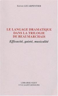 Le langage dramatique dans la trilogie de Beaumarchais : efficacité, gaieté, musicalité