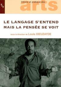 Le langage s'entend mais la pensée se voit : actes du colloque, 19-20 mars 2005