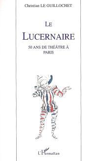 Le Lucernaire : 50 ans de théâtre à Paris