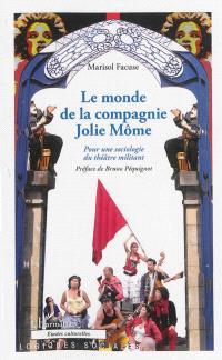 Le monde de la compagnie Jolie Môme : pour une sociologie du théâtre militant