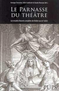 Le Parnasse du théâtre : les recueils d'oeuvres complètes de théâtre au XVIIe siècle